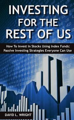 Investing For The Rest Of Us: How To Invest In Stocks Using Index Funds: Passiv