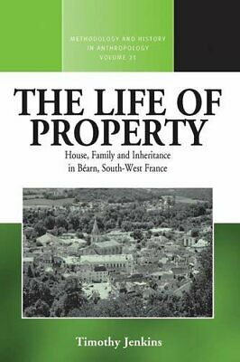 The Life of Property: House, Family and Inheritance in Bearn, South-West France