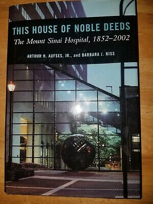 THIS HOUSE OF NOBLE DEEDS: MOUNT SINAI HOSPITAL, 1852-2002 By
