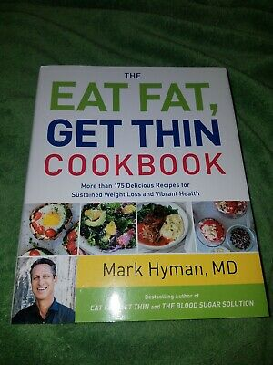 The Eat Fat, Get Thin Cookbook : More Than 150 Delicious Recipes Dr. Mark Hyman