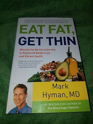 Eat Fat, Get Thin : Why the Fat We Eat Is the Key to Sustained... Dr. Mark Hyman