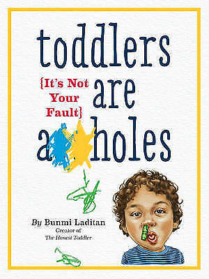 Toddlers are A**Holes: It's Not Your Fault by Bunmi Laditan (Paperback, 2015)