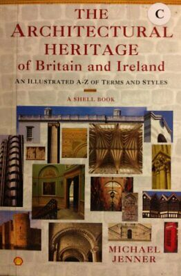 The Architectural Heritage Of Britain And Ireland: An Illustrated A-Z Of Terms