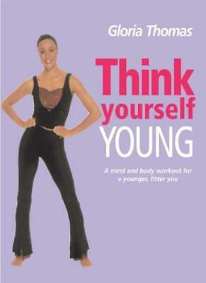 Think Yourself Young (Think yourself series) By Gloria Thomas