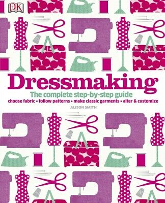 Alison Smith - Dressmaking : The Complete Step-by-Step Guide