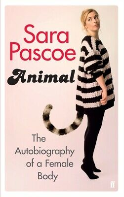 Sara Pascoe - Animal : The Autobiography of a Female Body