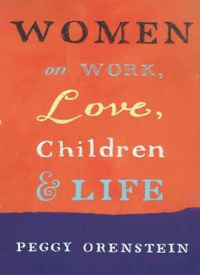Women: On Work, Love, Children and Life By Peggy Orenstein
