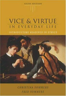 Vice and Virtue in Everyday Life: Introductory Readings in Ethi .9780534605346