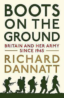 Boots on the Ground: Britain and her Army since 1945, Dannatt, General Lord Rich