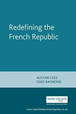 NEW Redefining the French Republic By Alistair Cole Paperback Free Shipping