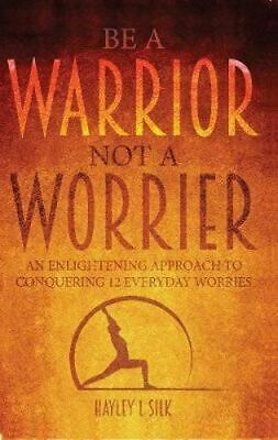 NEW Be a Warrior Not a Worrier By Hayley L Silk Paperback Free Shipping