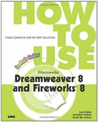 NEW - How to Use Macromedia Dreamweaver 8 and Fireworks 8 by Coley, Lon