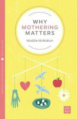 NEW Why Mothering Matters By Maddie McMahon Paperback Free Shipping