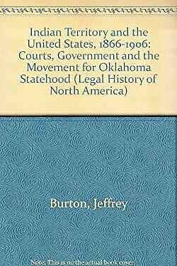 Indian Territory and the United States, 1866-1906 : Courts, Government and the M