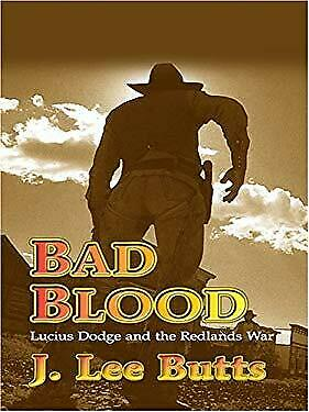Bad Blood : Lucius Dodge and the Redlands War by Butts, J. Lee-ExLibrary