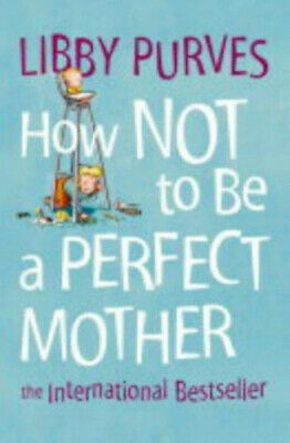 NEW How Not To Be A Perfect Mother By Libby Purves Paperback Free Shipping