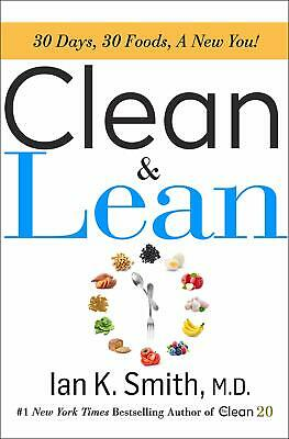 Clean & Lean 30 Days 30 Foodsa New You by Ian K. Smith M.D 2019 Hardcover