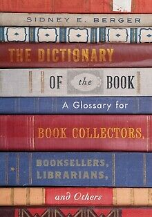 The Dictionary of the Book : A Glossary for Book Collectors, Booksellers, Lib...