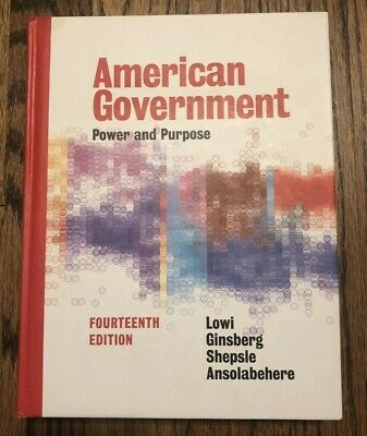 American Government: Power and Purpose (14th edition) by Lowi, et al