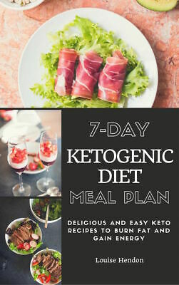 7-Day Ketogenic Diet Meal Plan:Delicious and Easy Keto Recipes To Burn Fat [PDF]
