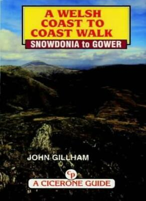 A Welsh Coast to Coast Walk: Snowdonia to Gower (Cicerone Guide) By John Gillha