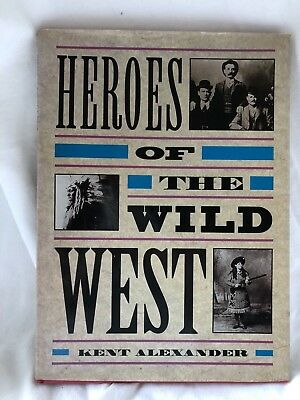 HEROES OF THE WILD WEST   Kent Alexander