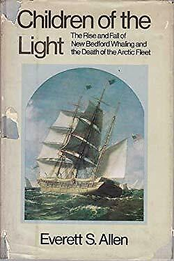 Children of the Light : The Rise and Fall of New Bedford Whaling and t-ExLibrary