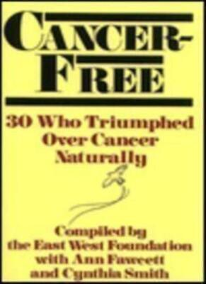 Cancer Free: 30 Who Triumphed Over Cancer Naturally By Ann Fawcett, Cynthia Smi