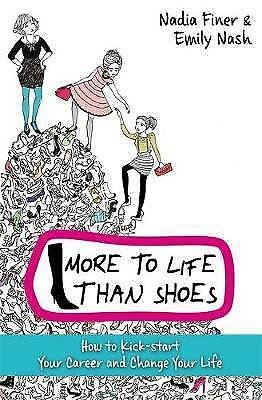 More To Life Than Shoes: How to Kick-start Your Career and Change Your Life...