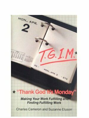 Thank God it's Monday: Strategies for Increasing Job Satisfaction By Charles W.