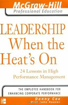Leadership When the Heat's On: 24 Lessons in High Performance Management (McGra