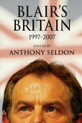 Blair's Britain, 1997-2007 By Anthony Seldon