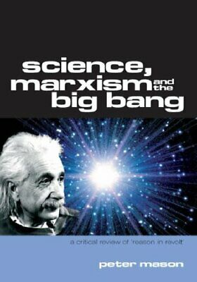 Science, Marxism and the Big Bang: a Critical Review of 'Reason in Revolt' By P