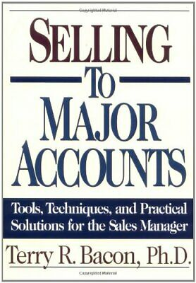 Selling to Major Accounts: Tools, Techniques, and Practical Solutions for the S