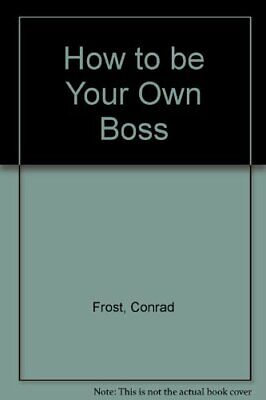 How to be Your Own Boss By Conrad Frost