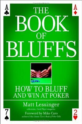The Book of Bluffs: How to Bluff and Win at Poker By Matt Lessinger