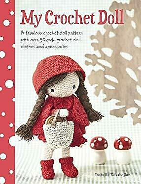 My Crochet Doll : A Fabulous Crochet Doll Pattern with over 50 Cute Cr-ExLibrary