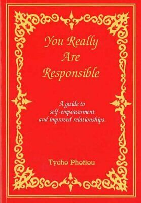 You Really Are Responsible: A Guide to Self-empowerment and Improved Relationsh