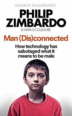 Man Disconnected: How technology has sabotaged what it means to be male By Phil