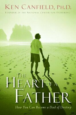 NEW - The Heart of a Father: How You Can Become a Dad of Destiny