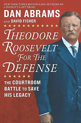 Theodore Roosevelt for the Defense: The Courtroom Battle to Save His Lega(eb00k)