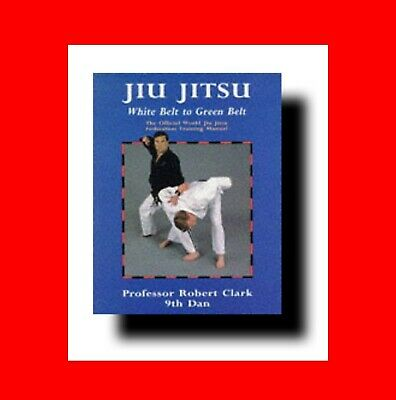 ☆Martial Arts Book: Beginner's Jiu-Jitsu:go Federation:from White Belt To Green☆