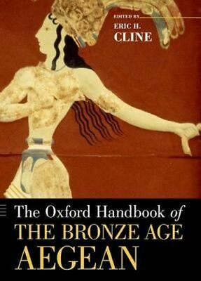 NEW The Oxford Handbook of the Bronze Age Aegean By Eric H. Cline Paperback