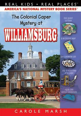 The Colonial Caper Mystery at Williamsburg [26] [Real Kids Real Places]
