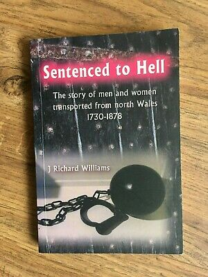 Sentenced To Hell - Story Of Men & Women Transported From North Wales 1730-1878
