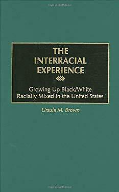 Interracial Experience : Growing up Black-White Racially Mixed in the -ExLibrary