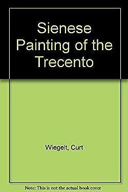 Sienese Painting of the Trecento by Wiegelt, Curt