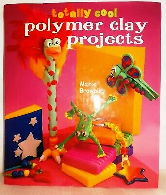 TOTALLY COOL POLYMER CLAY PROJECTS  Designed 4 Kids Activity Fun Creative Craft