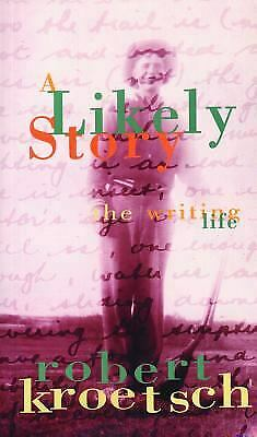 Likely Story : The Writing Life by Kroetsch, Robert-ExLibrary