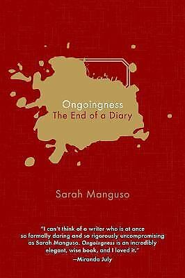 Ongoingness: The End of a Diary by Manguso, Sarah